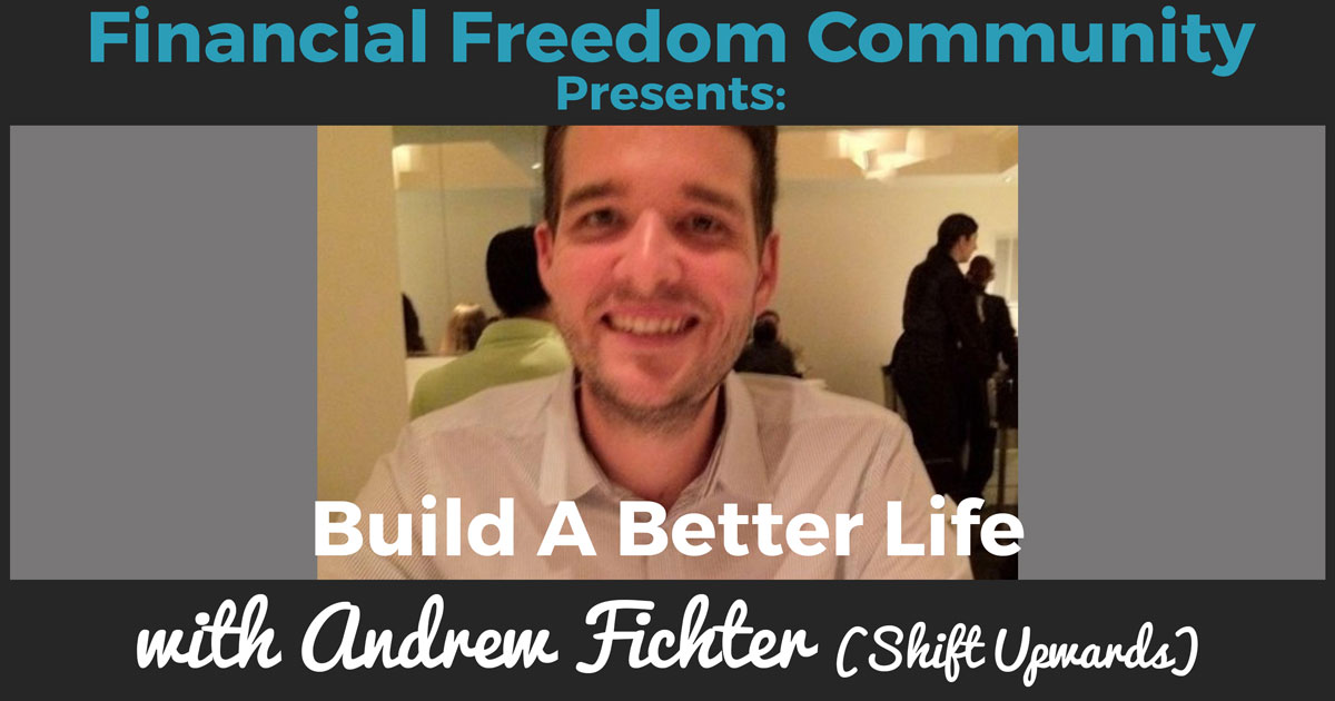 Build a Better Life with Andrew Fichter (Shift Upwards)