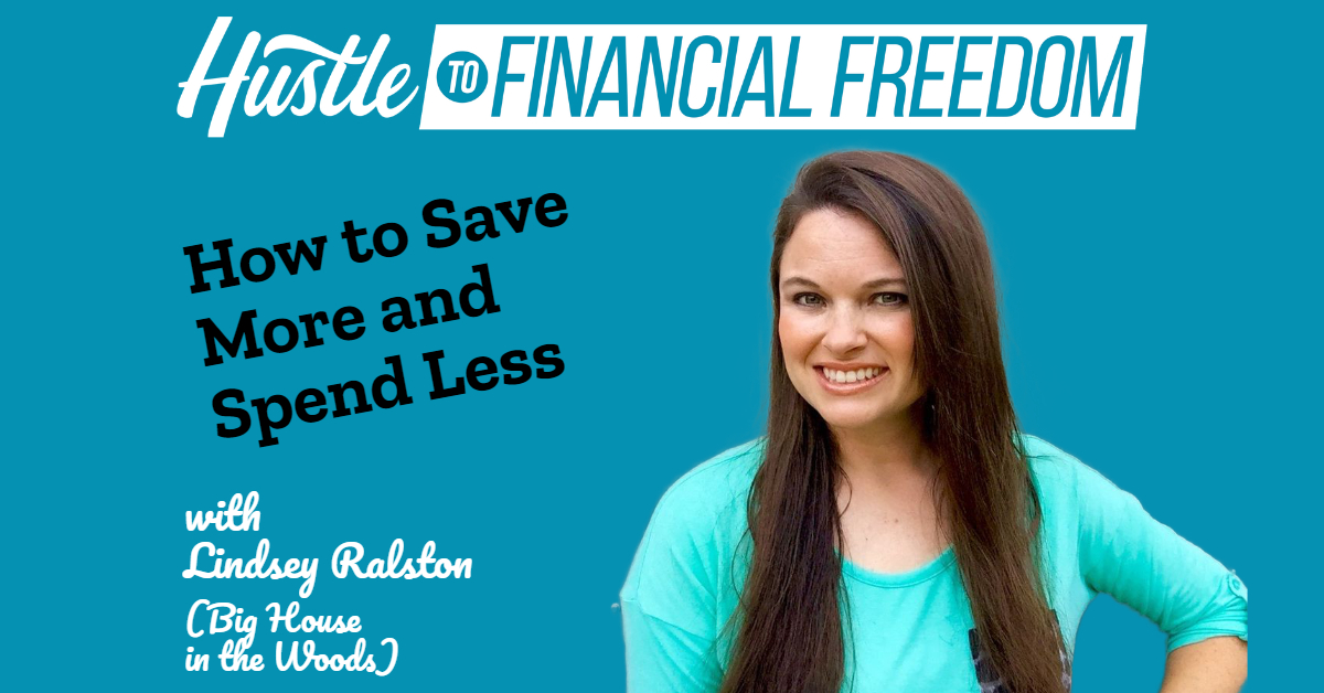 How to Save More and Spend Less with Lindsey Ralston (Big House In The Woods)