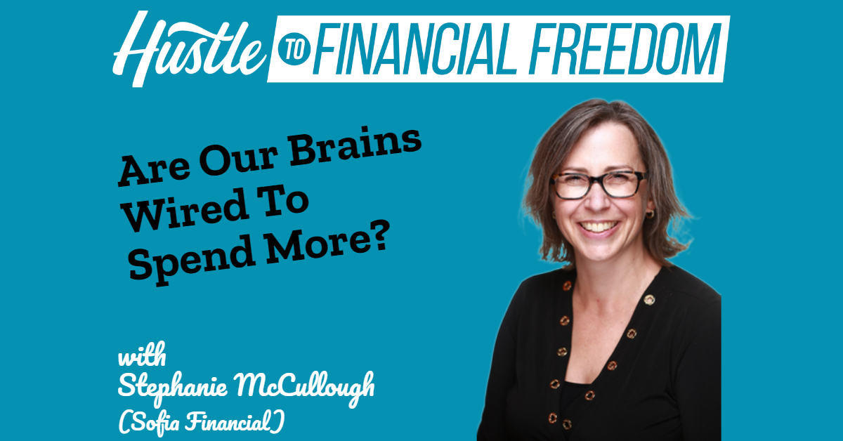 Are Our Brains Wired To Spend More with Stephanie McCullough (Sofia Financial)